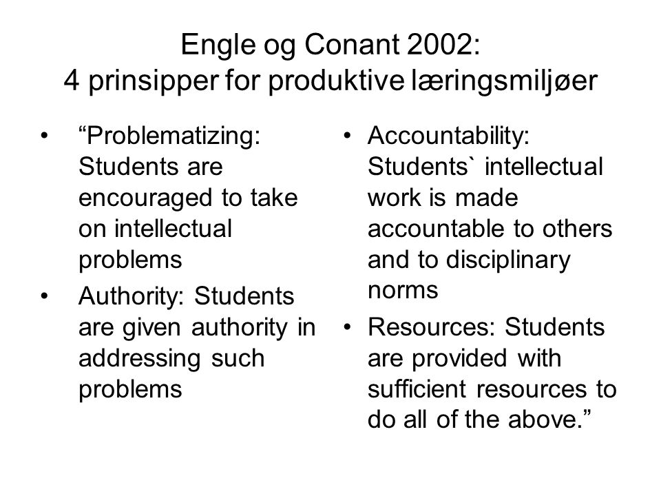 "Engle og Conant 2002: 4 prinsipper for produktive læringsmiljøer ""Problematizing: Students are encouraged to take on intellectual problems Authority:"