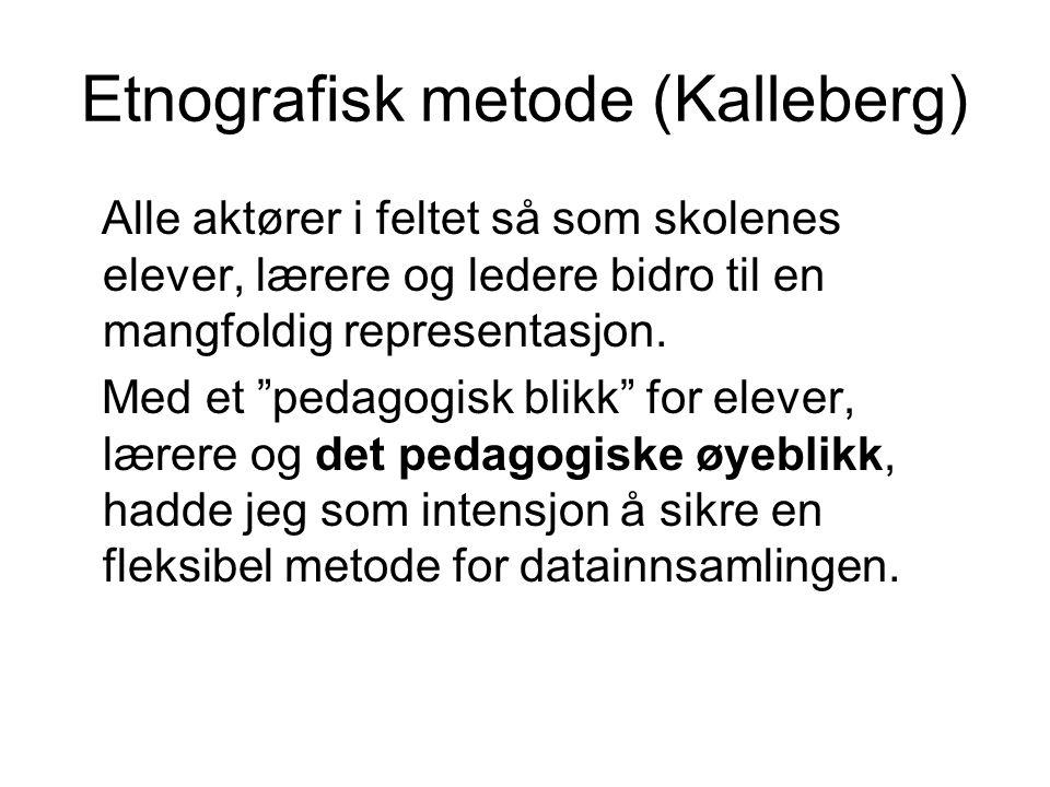 Etnografisk metode (Kalleberg) Alle aktører i feltet så som skolenes elever, lærere og ledere bidro til en mangfoldig representasjon.
