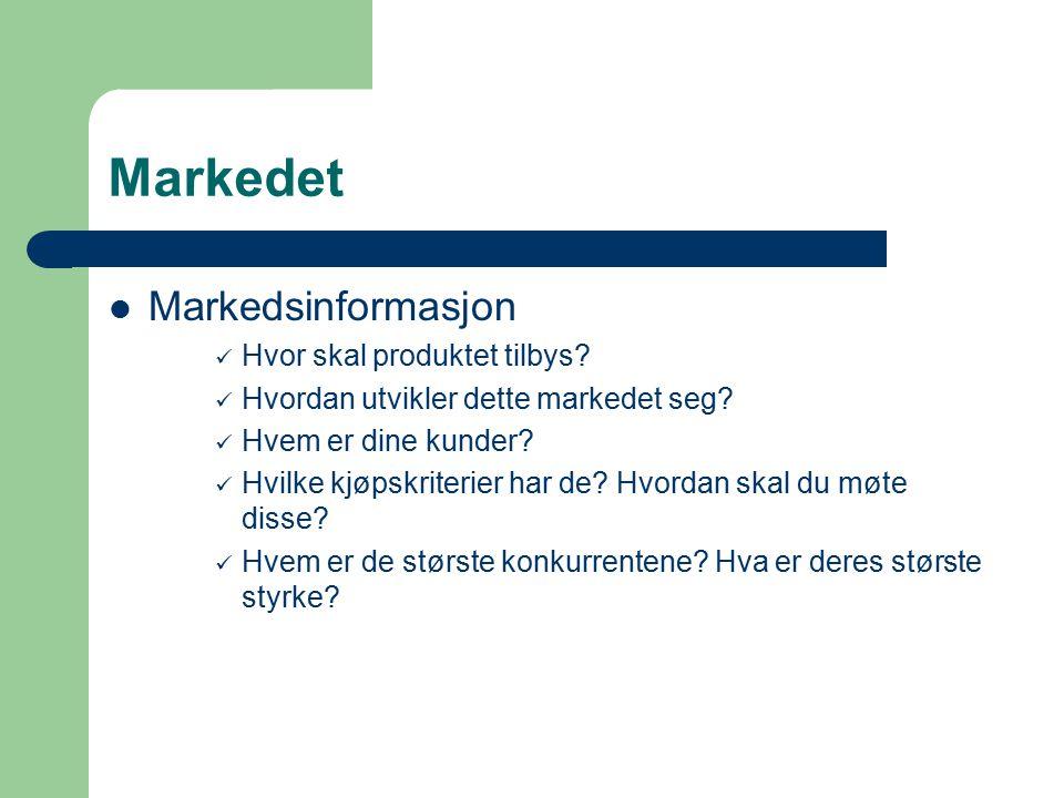 Markedet Markedsinformasjon Hvor skal produktet tilbys? Hvordan utvikler dette markedet seg? Hvem er dine kunder? Hvilke kjøpskriterier har de? Hvorda