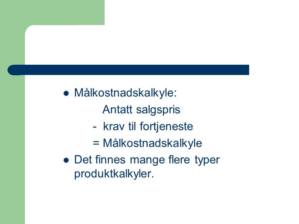 Målkostnadskalkyle: Antatt salgspris - krav til fortjeneste = Målkostnadskalkyle Det finnes mange flere typer produktkalkyler.