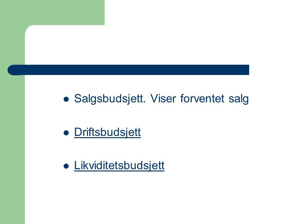 Salgsbudsjett. Viser forventet salg Driftsbudsjett Likviditetsbudsjett