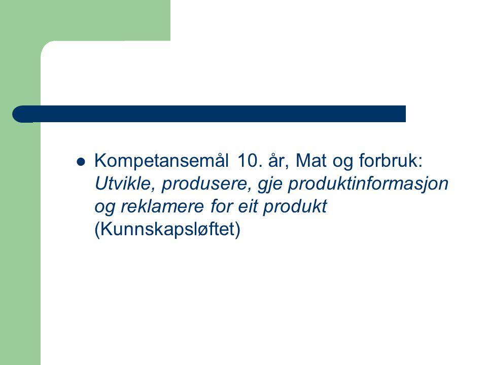 Kompetansemål 10. år, Mat og forbruk: Utvikle, produsere, gje produktinformasjon og reklamere for eit produkt (Kunnskapsløftet)