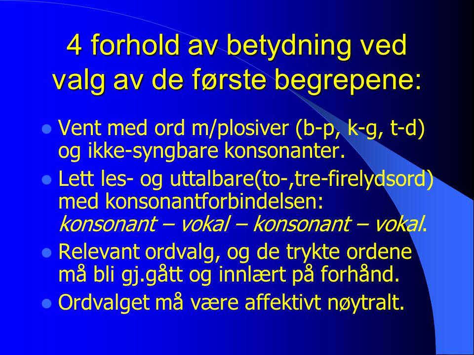 4 forhold av betydning ved valg av de første begrepene: Vent med ord m/plosiver (b-p, k-g, t-d) og ikke-syngbare konsonanter. Lett les- og uttalbare(t