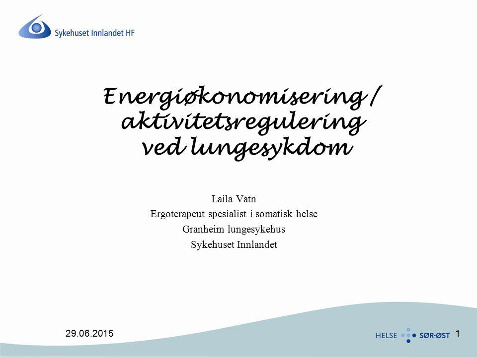 1 Energiøkonomisering / aktivitetsregulering ved lungesykdom Laila Vatn Ergoterapeut spesialist i somatisk helse Granheim lungesykehus Sykehuset Innlandet 29.06.2015