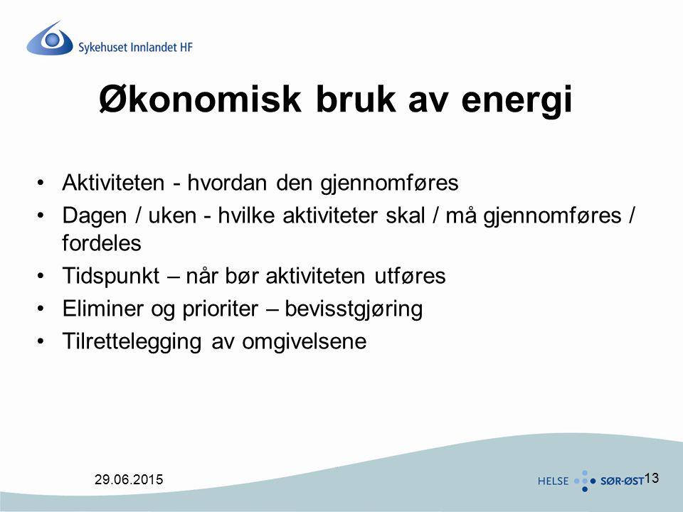 13 Økonomisk bruk av energi Aktiviteten - hvordan den gjennomføres Dagen / uken - hvilke aktiviteter skal / må gjennomføres / fordeles Tidspunkt – når bør aktiviteten utføres Eliminer og prioriter – bevisstgjøring Tilrettelegging av omgivelsene 29.06.2015