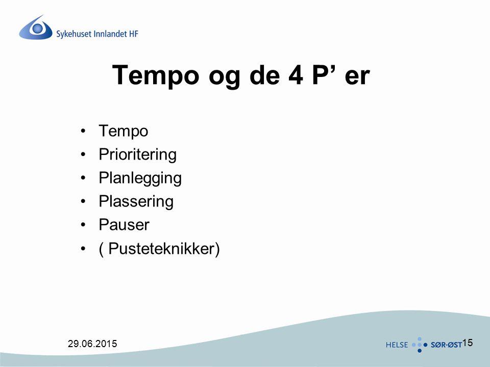 15 Tempo og de 4 P' er Tempo Prioritering Planlegging Plassering Pauser ( Pusteteknikker) 29.06.2015