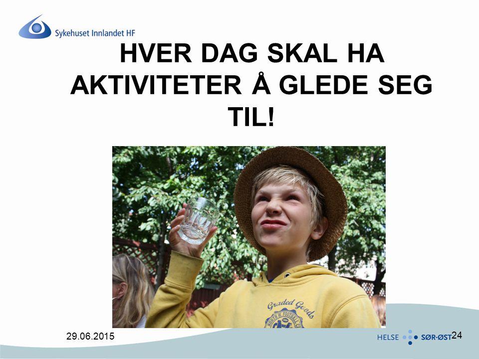 24 HVER DAG SKAL HA AKTIVITETER Å GLEDE SEG TIL! 29.06.2015