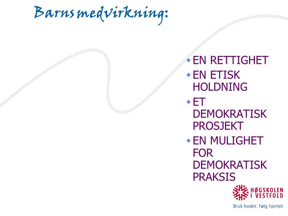 Barns medvirkning:  EN RETTIGHET  EN ETISK HOLDNING  ET DEMOKRATISK PROSJEKT  EN MULIGHET FOR DEMOKRATISK PRAKSIS