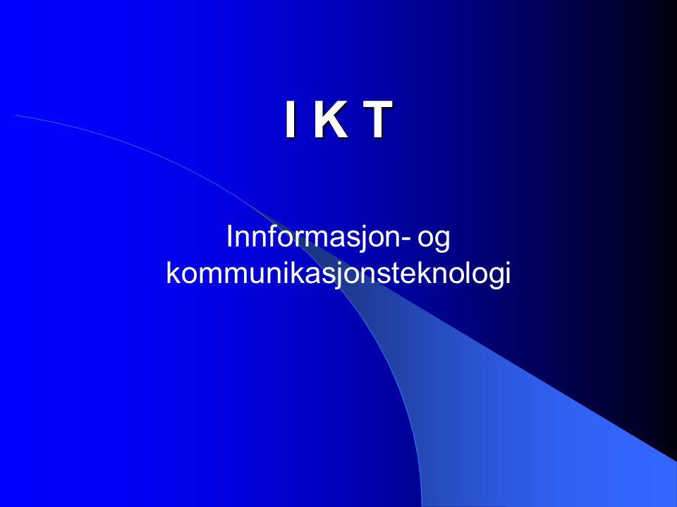 I K T Innformasjon- og kommunikasjonsteknologi
