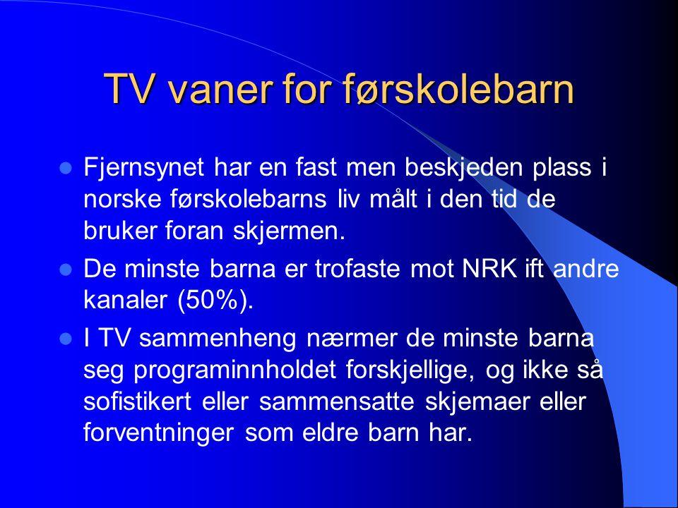 TV vaner for førskolebarn Fjernsynet har en fast men beskjeden plass i norske førskolebarns liv målt i den tid de bruker foran skjermen.