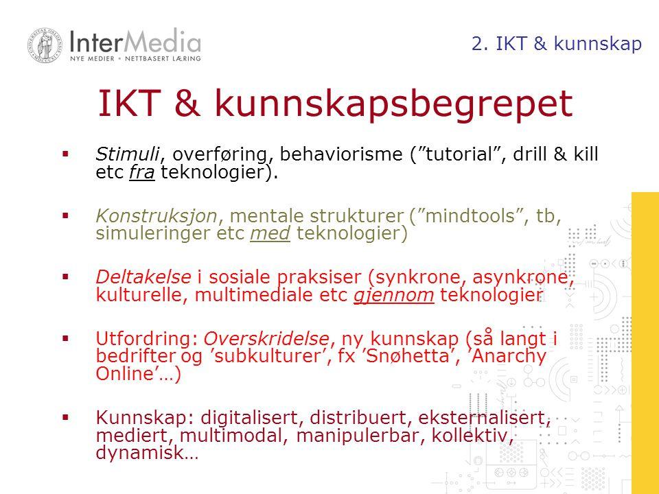 """IKT & kunnskapsbegrepet  Stimuli, overføring, behaviorisme (""""tutorial"""", drill & kill etc fra teknologier).  Konstruksjon, mentale strukturer (""""mindt"""
