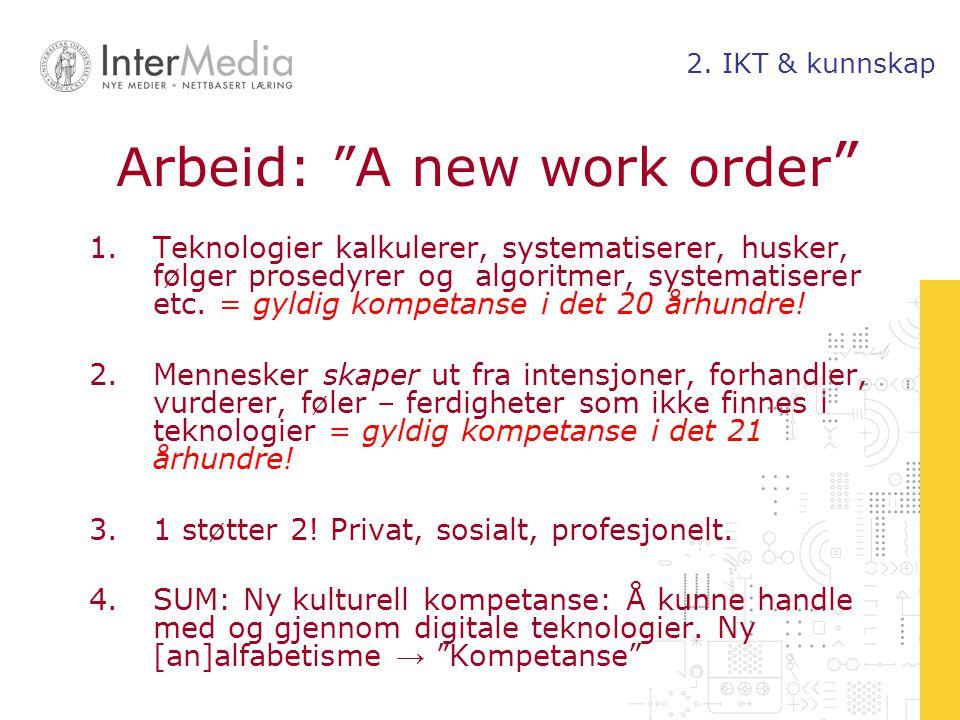 """Arbeid: """"A new work order """" 1.Teknologier kalkulerer, systematiserer, husker, følger prosedyrer og algoritmer, systematiserer etc. = gyldig kompetanse"""