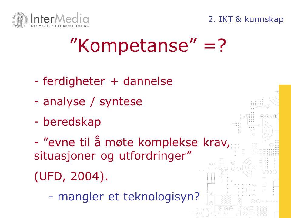 """""""Kompetanse"""" =? - ferdigheter + dannelse - analyse / syntese - beredskap - """"evne til å møte komplekse krav, situasjoner og utfordringer"""" (UFD, 2004)."""