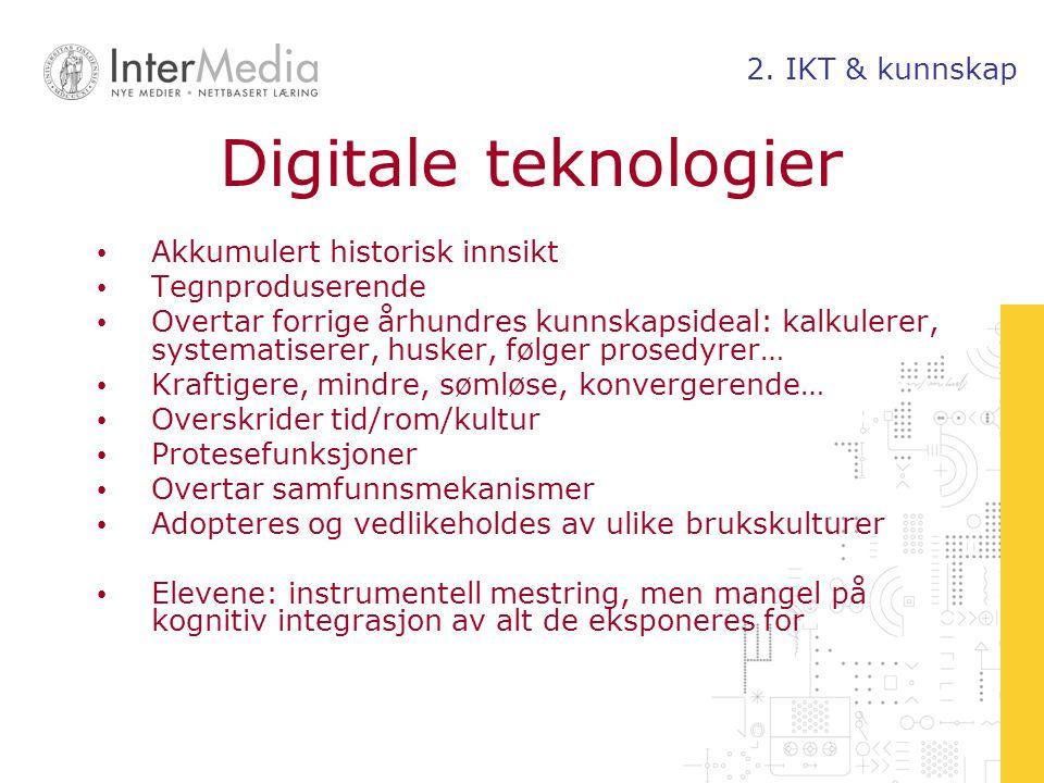 Digitale teknologier Akkumulert historisk innsikt Tegnproduserende Overtar forrige århundres kunnskapsideal: kalkulerer, systematiserer, husker, følge