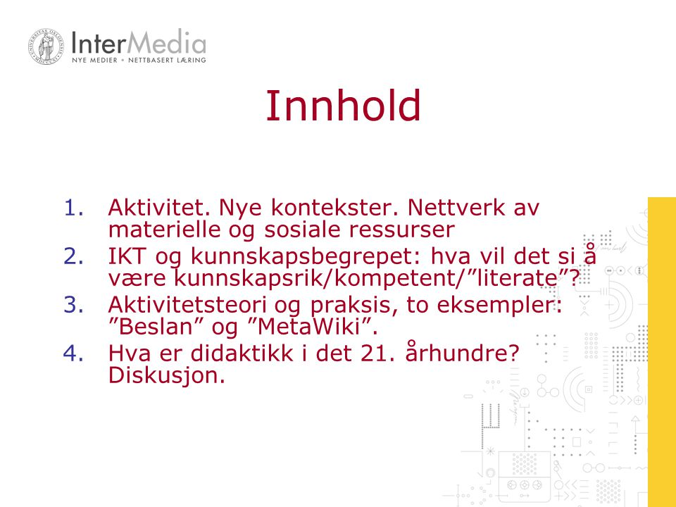 Innhold 1.Aktivitet. Nye kontekster. Nettverk av materielle og sosiale ressurser 2.IKT og kunnskapsbegrepet: hva vil det si å være kunnskapsrik/kompet