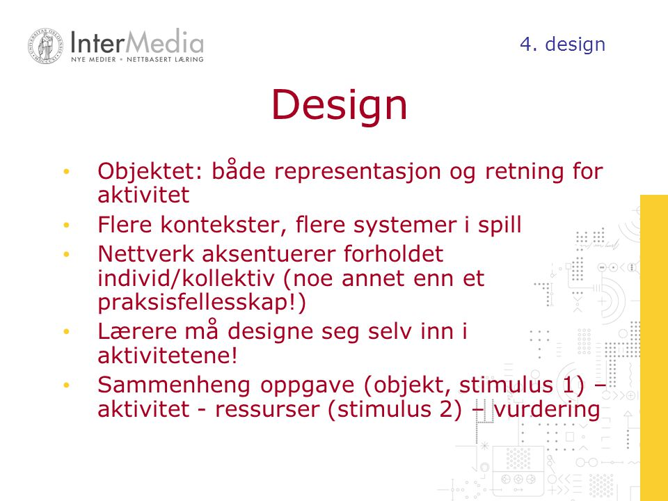 Objektet: både representasjon og retning for aktivitet Flere kontekster, flere systemer i spill Nettverk aksentuerer forholdet individ/kollektiv (noe