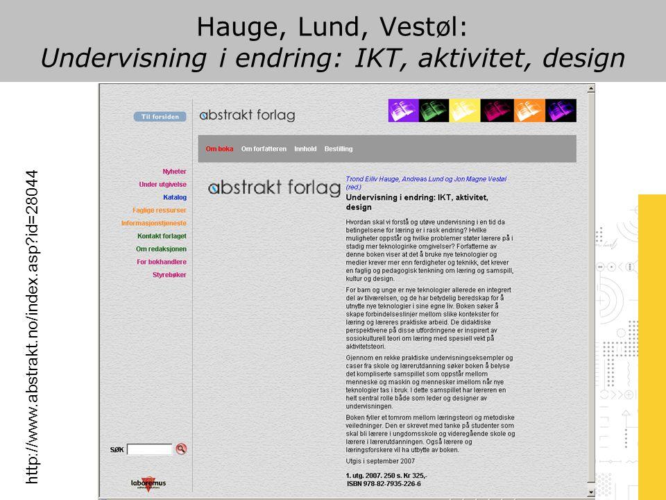 Hauge, Lund, Vestøl: Undervisning i endring: IKT, aktivitet, design http://www.abstrakt.no/index.asp?id=28044