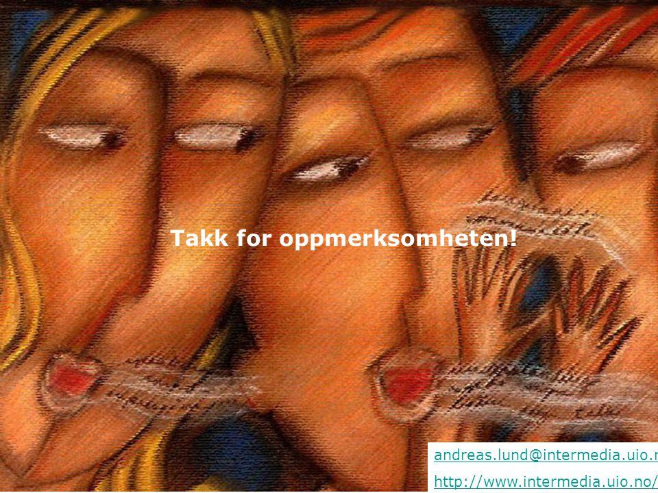 andreas.lund@intermedia.uio.no http://www.intermedia.uio.no/ Takk for oppmerksomheten!