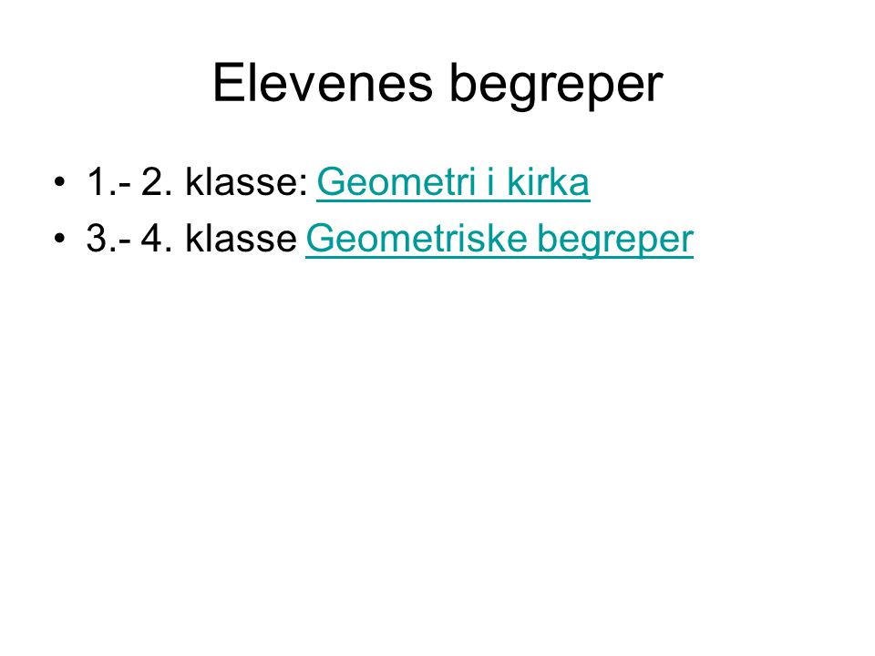Elevenes begreper 1.- 2.klasse: Geometri i kirkaGeometri i kirka 3.- 4.