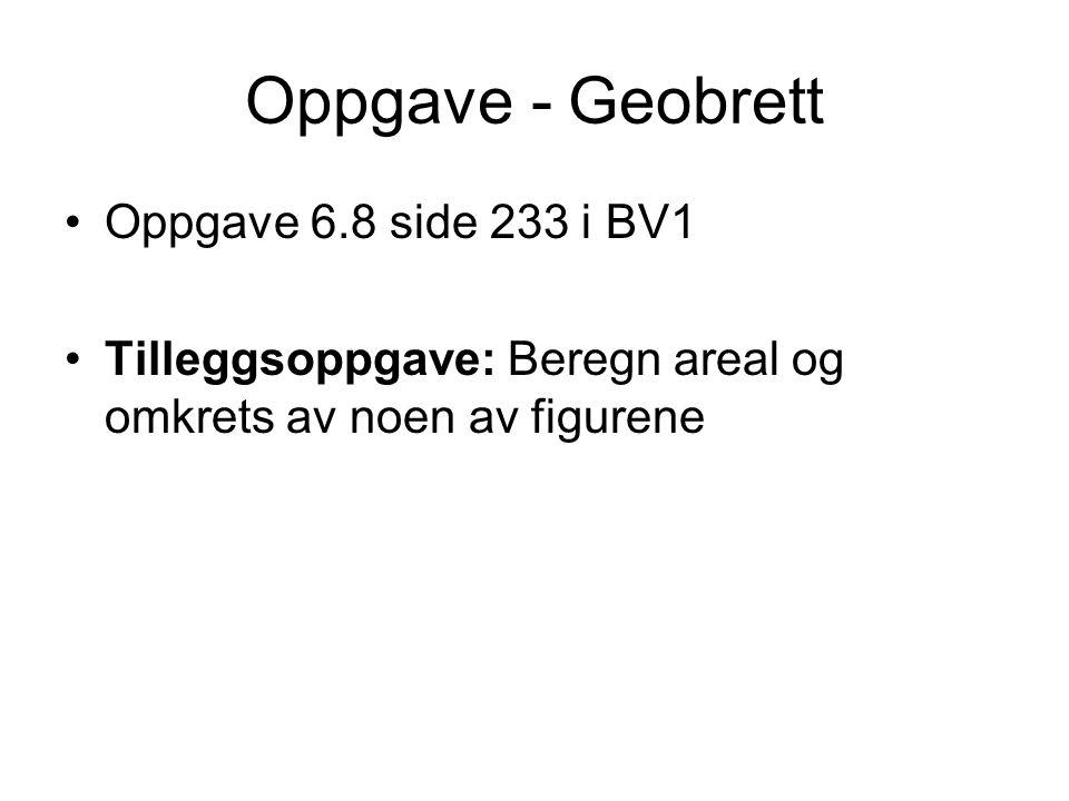 Oppgave - Geobrett Oppgave 6.8 side 233 i BV1 Tilleggsoppgave: Beregn areal og omkrets av noen av figurene