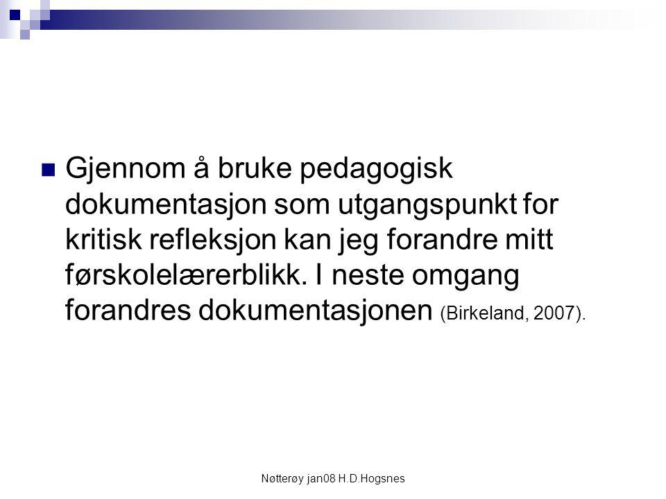 Nøtterøy jan08 H.D.Hogsnes Gjennom å bruke pedagogisk dokumentasjon som utgangspunkt for kritisk refleksjon kan jeg forandre mitt førskolelærerblikk.