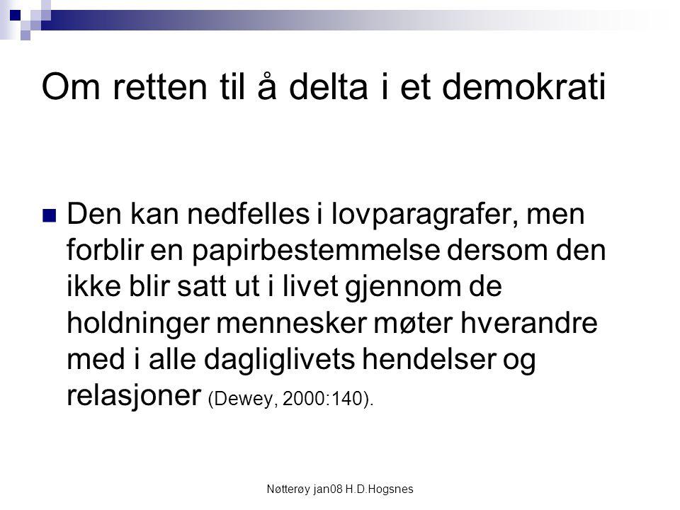 Nøtterøy jan08 H.D.Hogsnes Om retten til å delta i et demokrati Den kan nedfelles i lovparagrafer, men forblir en papirbestemmelse dersom den ikke bli