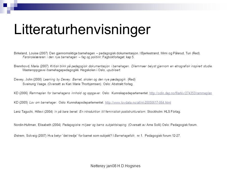 Nøtterøy jan08 H.D.Hogsnes Litteraturhenvisninger Birkeland, Louise (2007) Den gjennomsiktige barnehagen – pedagogisk dokumentasjon. I Bjerkestrand, M