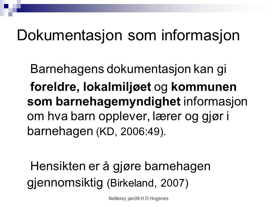 Nøtterøy jan08 H.D.Hogsnes Dokumentasjon som informasjon Barnehagens dokumentasjon kan gi foreldre, lokalmiljøet og kommunen som barnehagemyndighet in
