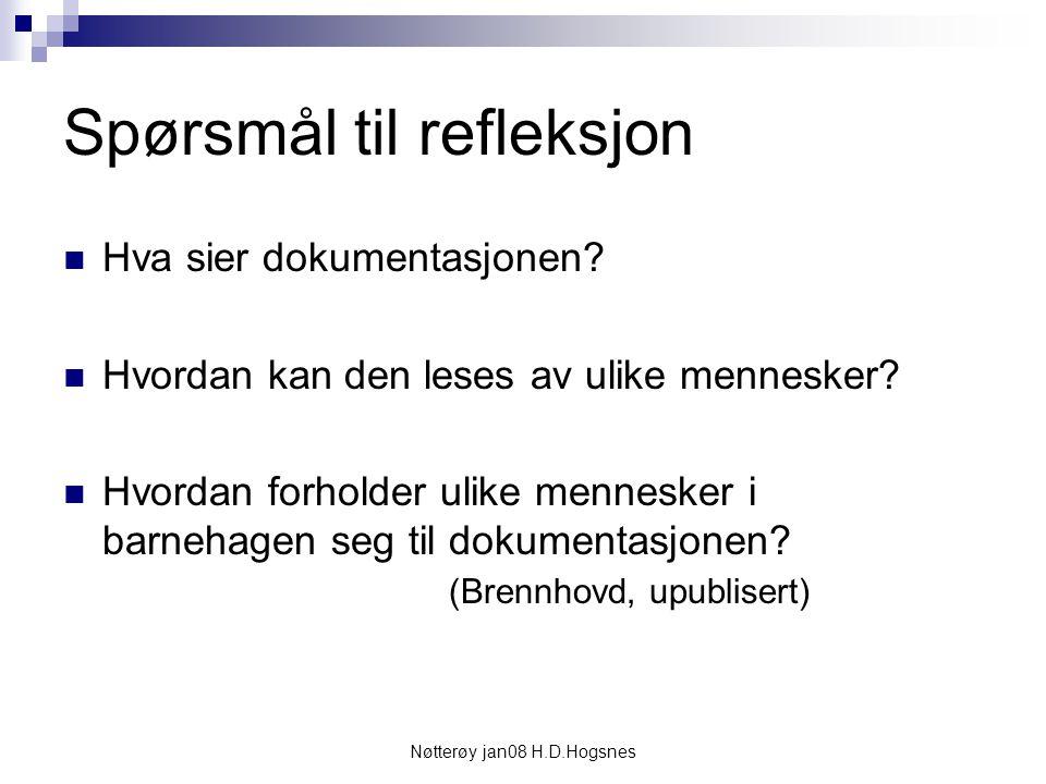 Nøtterøy jan08 H.D.Hogsnes Spørsmål til refleksjon Hva sier dokumentasjonen? Hvordan kan den leses av ulike mennesker? Hvordan forholder ulike mennesk