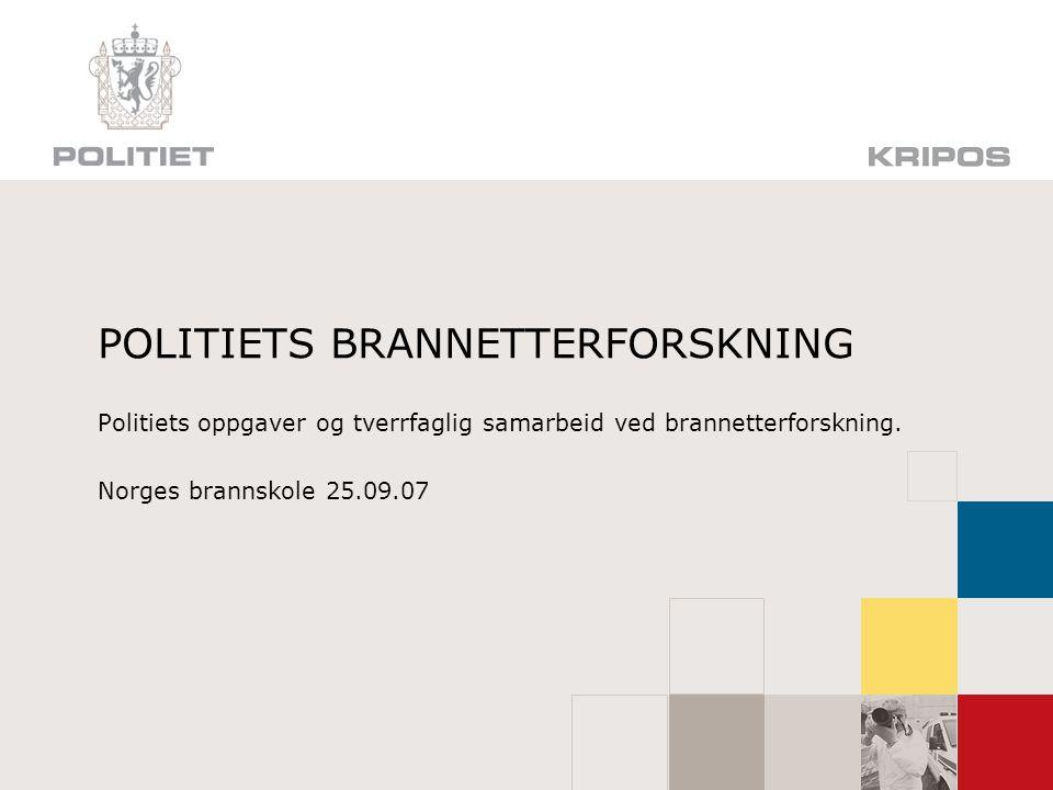 POLITIETS BRANNETTERFORSKNING Politiets oppgaver og tverrfaglig samarbeid ved brannetterforskning. Norges brannskole 25.09.07