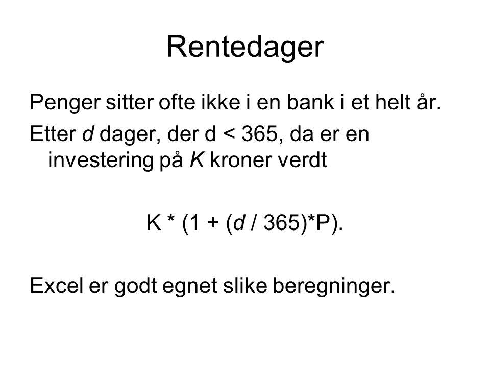 Rentedager Penger sitter ofte ikke i en bank i et helt år. Etter d dager, der d < 365, da er en investering på K kroner verdt K * (1 + (d / 365)*P). E
