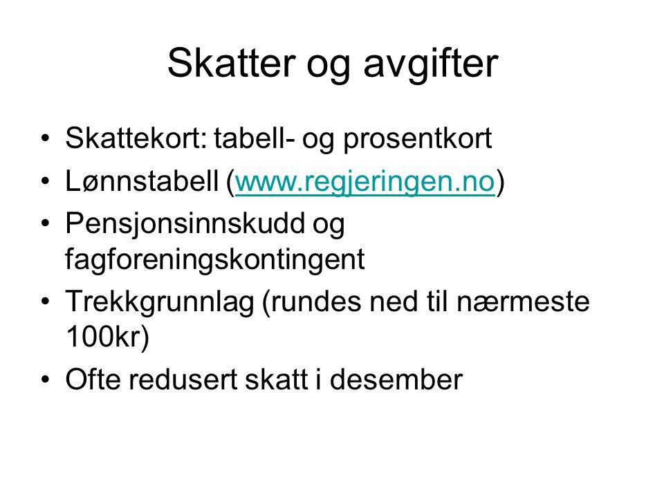 Skatter og avgifter Skattekort: tabell- og prosentkort Lønnstabell (www.regjeringen.no)www.regjeringen.no Pensjonsinnskudd og fagforeningskontingent T