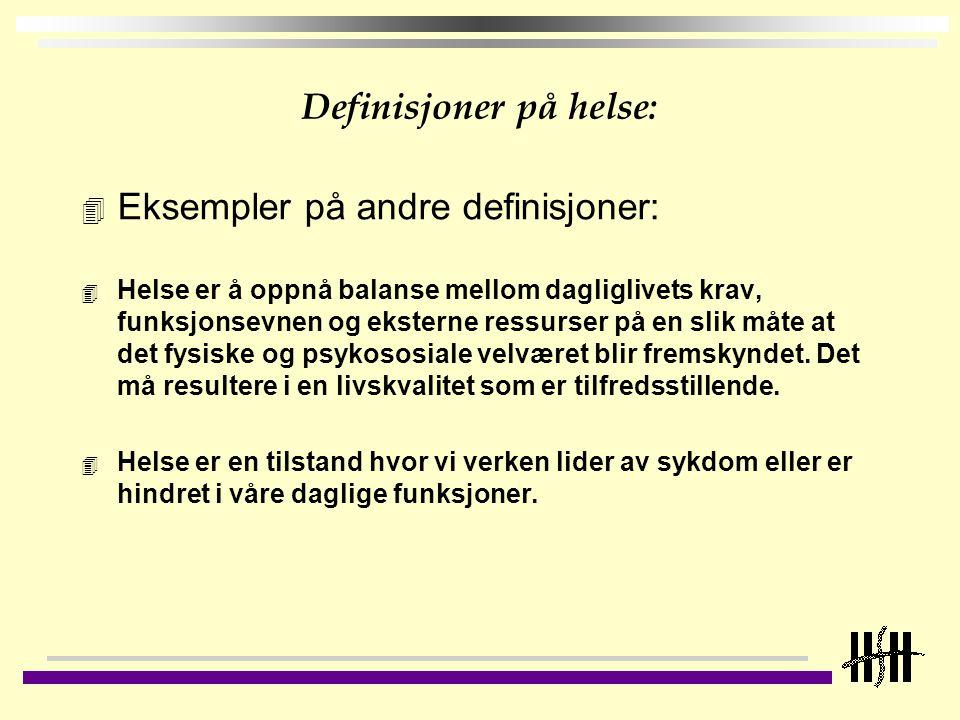 Definisjoner på helse: 4 Eksempler på andre definisjoner: 4 Helse er å oppnå balanse mellom dagliglivets krav, funksjonsevnen og eksterne ressurser på en slik måte at det fysiske og psykososiale velværet blir fremskyndet.