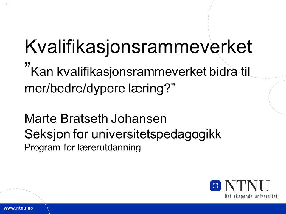 """1 Kvalifikasjonsrammeverket """" Kan kvalifikasjonsrammeverket bidra til mer/bedre/dypere læring?"""" Marte Bratseth Johansen Seksjon for universitetspedago"""