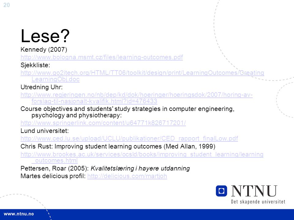 20 Lese? Kennedy (2007) http://www.bologna.msmt.cz/files/learning-outcomes.pdf Sjekkliste: http://www.go2itech.org/HTML/TT06/toolkit/design/print/Lear