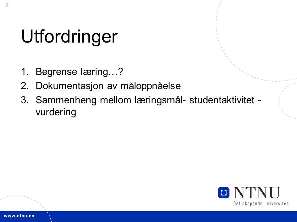 8 Utfordringer 1.Begrense læring…? 2.Dokumentasjon av måloppnåelse 3.Sammenheng mellom læringsmål- studentaktivitet - vurdering