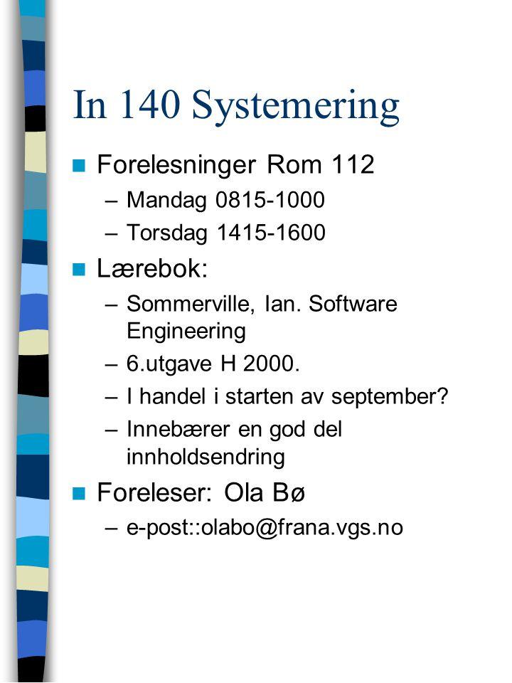 In 140 Systemering Forelesninger Rom 112 –Mandag 0815-1000 –Torsdag 1415-1600 Lærebok: –Sommerville, Ian.