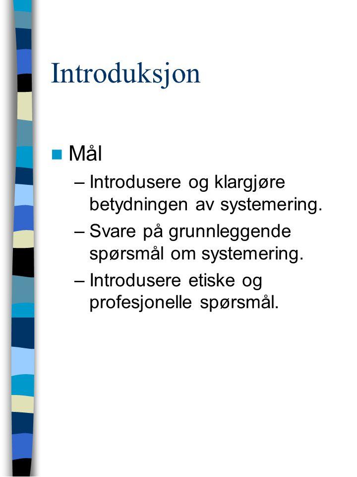 Introduksjon Mål –Introdusere og klargjøre betydningen av systemering.