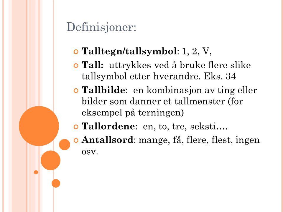 Definisjoner: Talltegn/tallsymbol : 1, 2, V, Tall: uttrykkes ved å bruke flere slike tallsymbol etter hverandre. Eks. 34 Tallbilde : en kombinasjon av