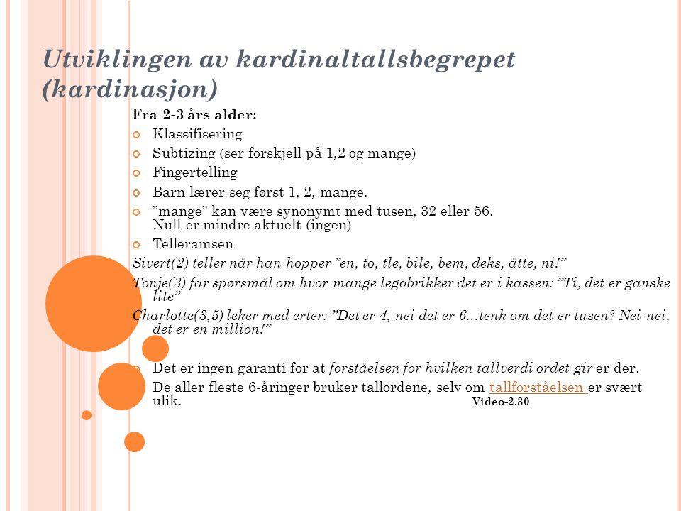 Utviklingen av kardinaltallsbegrepet (kardinasjon) Fra 2-3 års alder: Klassifisering Subtizing (ser forskjell på 1,2 og mange) Fingertelling Barn lære