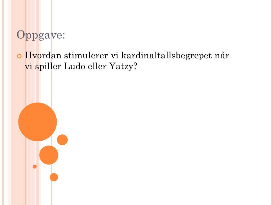 Oppgave: Hvordan stimulerer vi kardinaltallsbegrepet når vi spiller Ludo eller Yatzy?