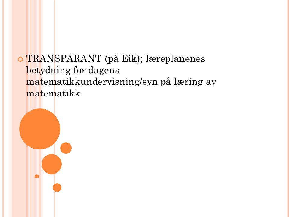 TRANSPARANT (på Eik); læreplanenes betydning for dagens matematikkundervisning/syn på læring av matematikk