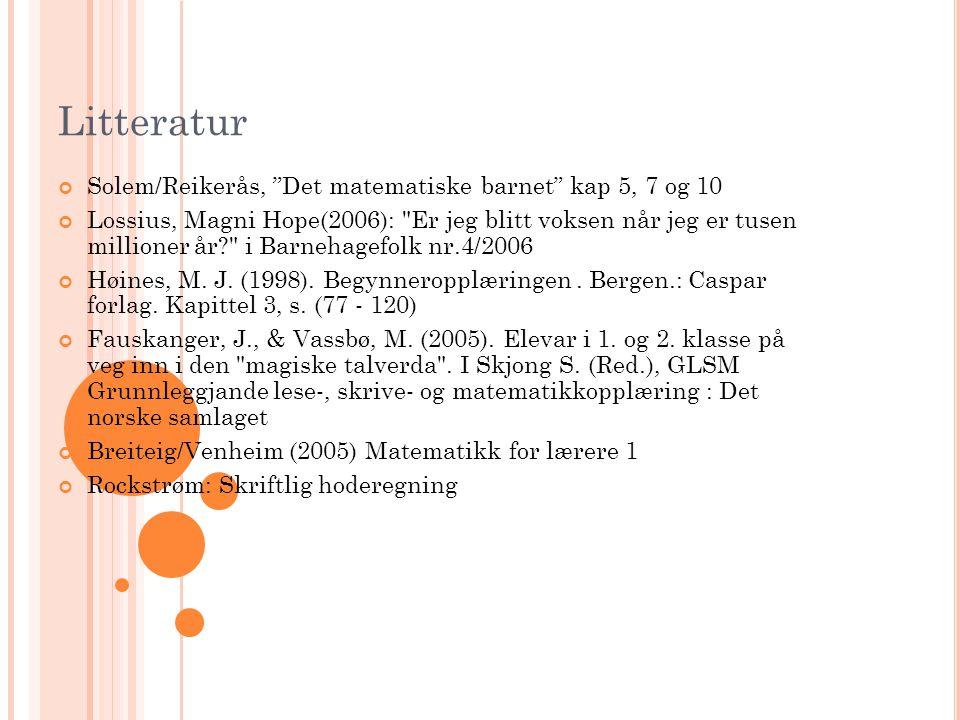 """Litteratur Solem/Reikerås, """"Det matematiske barnet"""" kap 5, 7 og 10 Lossius, Magni Hope(2006):"""