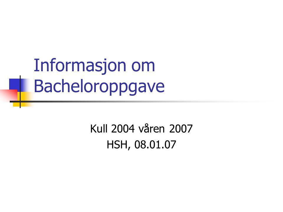 Informasjon om Bacheloroppgave Kull 2004 våren 2007 HSH, 08.01.07