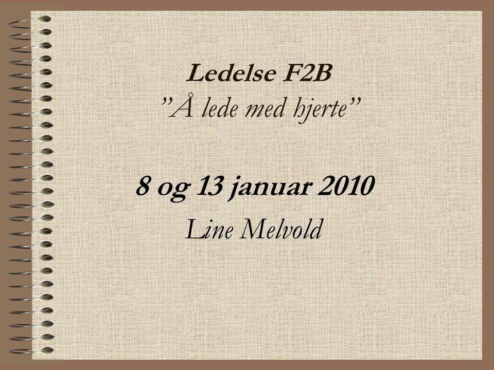"""Ledelse F2B """"Å lede med hjerte"""" 8 og 13 januar 2010 Line Melvold"""