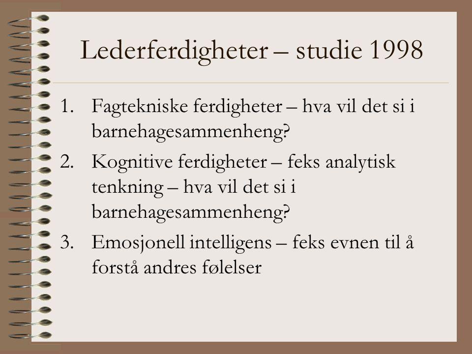 Lederferdigheter – studie 1998 1.Fagtekniske ferdigheter – hva vil det si i barnehagesammenheng? 2.Kognitive ferdigheter – feks analytisk tenkning – h