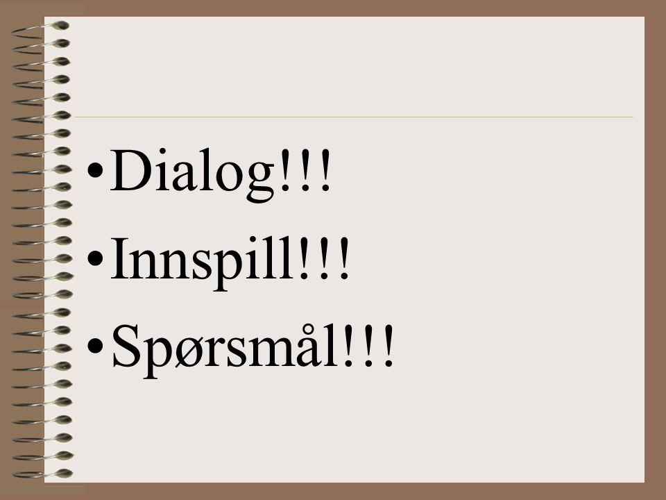 Dialog!!! Innspill!!! Spørsmål!!!