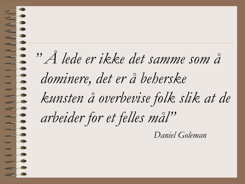 """"""" Å lede er ikke det samme som å dominere, det er å beherske kunsten å overbevise folk slik at de arbeider for et felles mål"""" Daniel Goleman"""