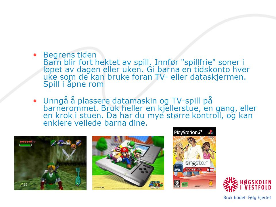 Begrens tiden Barn blir fort hektet av spill. Innfør spillfrie soner i løpet av dagen eller uken.