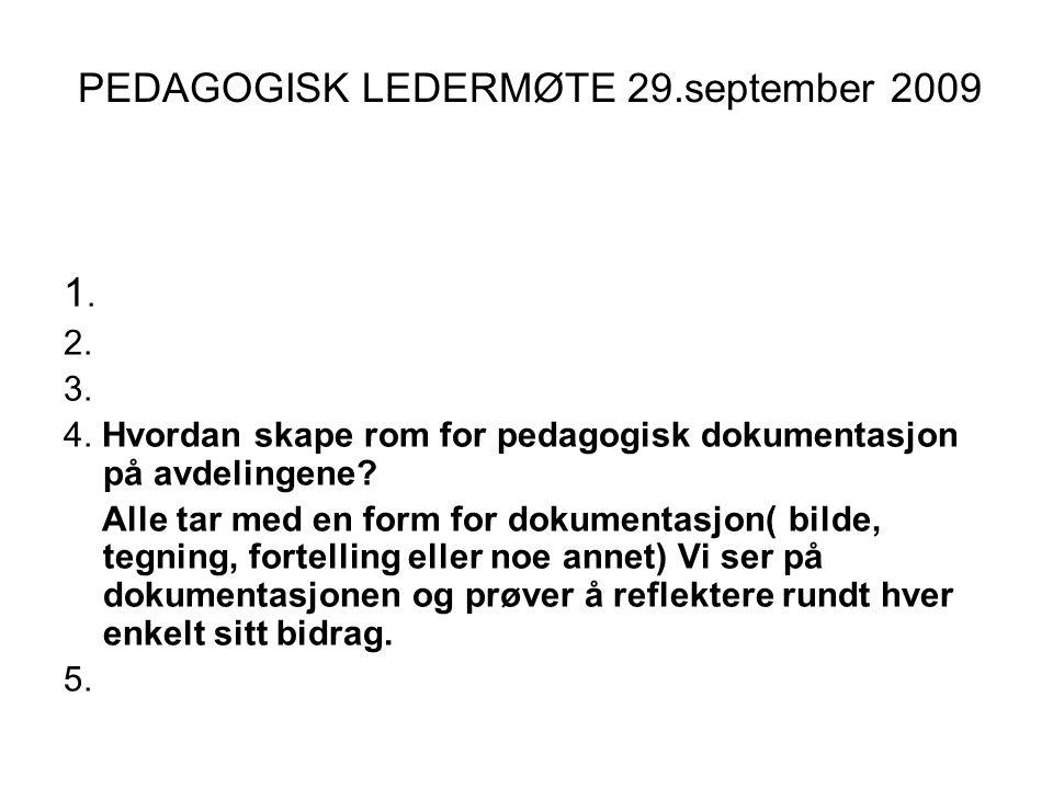 PEDAGOGISK LEDERMØTE 29.september 2009 1. 2. 3. 4. Hvordan skape rom for pedagogisk dokumentasjon på avdelingene? Alle tar med en form for dokumentasj